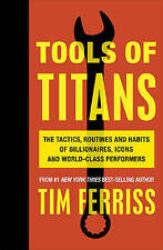 Tools of Titans: The Tactics, Routines, and Habits of Billionaires, Icons, and World-Class Performers by Timothy Ferriss (Paperback, 2016)