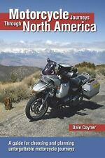 Motorcycle Journeys Through North America: A guide for choosing and planning unf