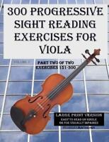 300 Progressive Sight Reading Exercises for Viola : Exercises 151-300, Paperb...
