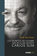 Los Secretos Del Hombre Más Rico Del Mundo : Carlos Slim by José Martínez...