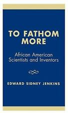 To Fathom More : African American Scientists and Inventors by Edward S....