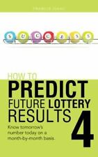 How to Predict Future Lottery Results Book 4 : Know Tomorrow's Number Today...
