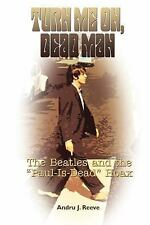 Turn Me On, Dead Man: The Beatles and the Paul Is Dead Hoax (Paperback or Softba