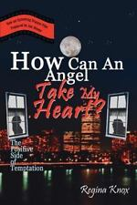 How Can An Angel Take My Heart? : The Positive Side of Temptation by Regina...