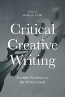 Critical Creative Writing Essential Readings on the Writer's Craft 9781350023321