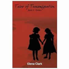 Tales of Transmigration-Sisters by Elena Clark (2013, Paperback)