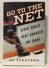 Go to the Net : Eight Goals That Changed the Game by Al Strachan (2006, Hardcove