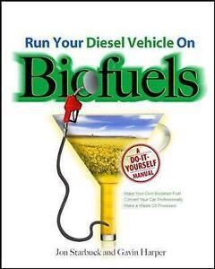 Run Your Diesel Vehicle on Biofuels by Jon Starbuck & Gavin DJ Harper