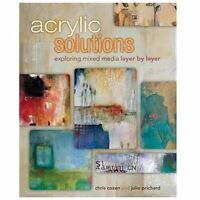 Acrylic Solutions: Exploring Mixed Media Layer By Layer: By Chris Cozen, Juli...
