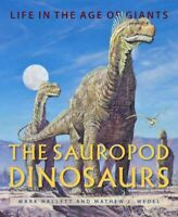 Sauropod Dinosaurs : Life in the Age of Giants, Hardcover by Hallett, Mark; W...