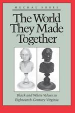 The World They Made Together: Black and White Values in Eighteenth-Century Virgi