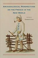 Archaeological Perspectives on the French in the New World, Hardcover by Scot...