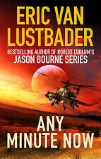 Any Minute Now ' Van Lustbader, Eric Author of the Jason Bourne series CLEARANCE