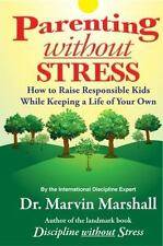 Parenting Without Stress: How to Raise Responsible Kids While Keeping a Life of