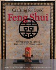 Crafting for Good Feng Shui  40 Projects to Bring Harmony to Your Home J. Kilby