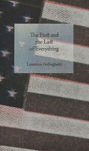 LAWRENCE FERLINGHETTI THE FIRST & LAST OF EVERYTHING -  2014 **++****