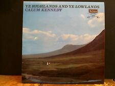 CALUM KENNEDY  Ye Highlands And Ye Lowlands   LP  Scottish Folk   NEAR-MINT!