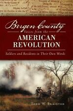 Bergen County Voices from the American Revolution: Soldiers and Residents in ...