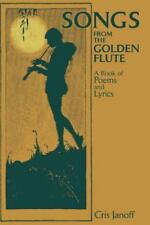Songs from the Golden Flute : A Book of Poems and Lyrics by Cris Janoff...