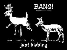 BANG JUST KIDDING Funny Car Truck White Vinyl Decal Sticker Whitetail Deer hunt