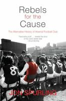 Rebels for the Cause: The Alternative History of Arsenal Football Club New Paper