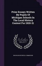 Prize Essays Written By Pupils Of Michigan Schools In The Local History Contest