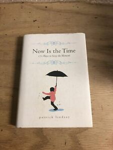 Now Is The Time: 170 Ways to Seize the Moment by Patrick Lindsay