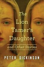 Lion Tamer's Daughter and Other Stories: By Dickinson, Peter