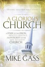A Glorious Church : A Study of the Origin, Identity, Heritage, and Integrity of