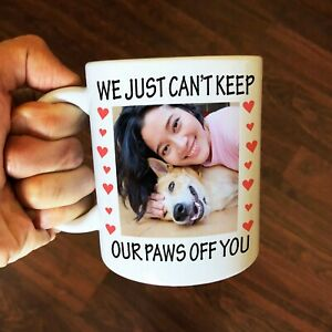 Personalize Photo - We just can't keep our paws off you Coffee Mug 11oz, 15oz