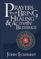 Prayers That Bring Healing And Activate Blessings: Experience The Protection,...