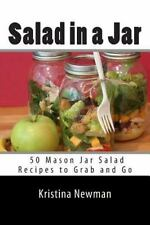 Salad in a Jar: 50 Mason Jar Salad Recipes to Grab and Go: By Newman, Kristin...