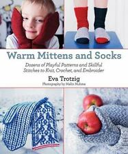 Warm Mittens and Socks: Dozens of Playful Patterns and Skillful Stitches to Knit