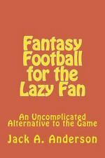 Fantasy Football for the Lazy Fan : An Uncomplicated Alternative to the Game...