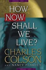 How Now Shall We Live? by Charles Colson and Nancy Pearcey (1999, E-book)