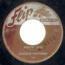 45rpm - CHARLIE FEATHERS - PEEPIN EYES - FLIP 503 - ORIGINAL 1955 PRESSING.(28A)