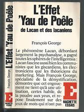 FRANÇOIS GEORGES L'EFFET 'YAU DE POÊLE DE LACAN ET DES LACANIENS 1979 HACHETTE