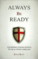 Always Be Ready:Equipping Young People to Deal with Unbelief by Kyle Butt (2014)