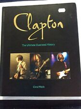 Clapton The Ultimate Illustrated History By Chris Welch 2011 Hardback