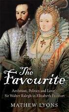 The Favourite: Ambition, Politics and Love - Sir Walter Ralegh in Elizabeth I's