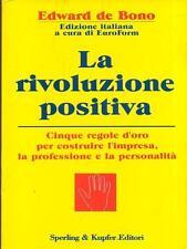 LA RIVOLUZIONE POSITIVA ( LIBRO ) EDWARD DE BONO - 5 REGOLE D' ORO X COSTRUIRE..