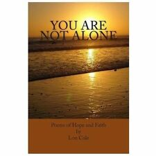 You Are Not Alone : Poems of Hope and Faith by Lon Cole (2013, Paperback)