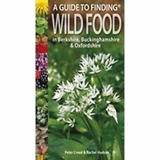 A Guide to Finding Wild Food in Berkshire, Buckinghamshire and Oxfordshire by...