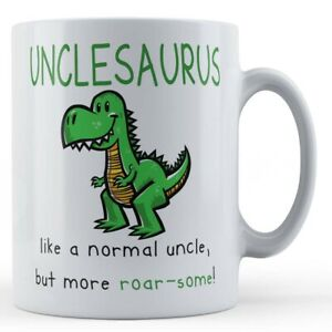 """Gift Mug For Uncle - """"Unclesaurus. Like A Normal Uncle, But More Roar-Some"""""""