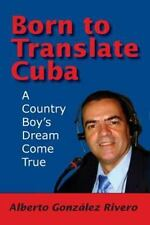 Born to Translate Cuba by Alberto González Rivero (2014, Paperback)