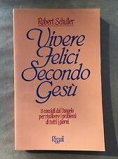 VIVERE FELICI SECONDO GESU' - Robert Schuller - Rizzoli - 1986