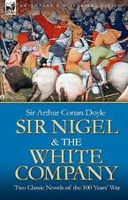Sir Nigel and the White Company : Two Classic Novels of the 100 Years' War by...