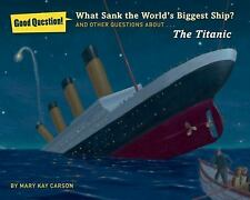 What Sank the World's Biggest Ship?: And Other Questions About the Titanic (Good