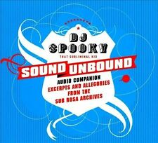DJ SPOOKY - SOUND UNBOUND: EXCERPTS AND ALLEGORIES FROM THE SUB ROSA ARCHIVES [D