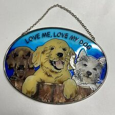 """Stain Glass Hanging Oval Shape Love Me Love My Dog Window Hanging 5.5"""" x 7"""""""